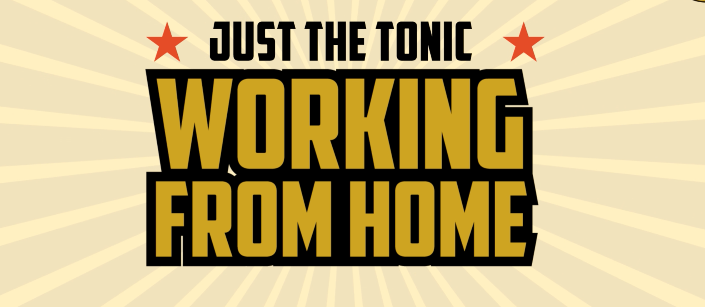 Just the Tonic - Working From Home: Let's Get Ready To Rumble...